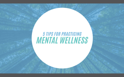 Mental Health May: 5 Tips for Practicing Mental Wellness