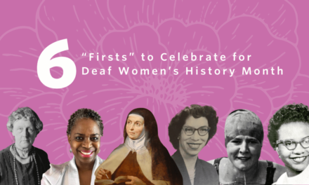 """6""""Firsts"""" to Celebrate for Women's History Month AND Deaf History Month, Too!"""