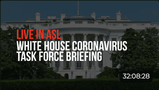 "Text ""Live in ASL: White House Coronavirus Task Force Briefing. 32:08:28"" over an image of the White House"