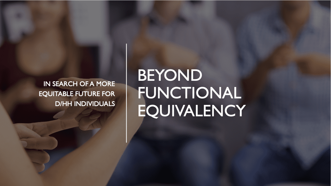 Beyond Functional Equivalency - In search of a more equitable future for D/HH Individuals
